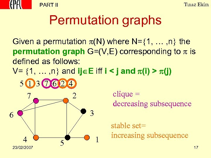 Tınaz Ekim PART II Permutation graphs Given a permutation (N) where N= 1, …