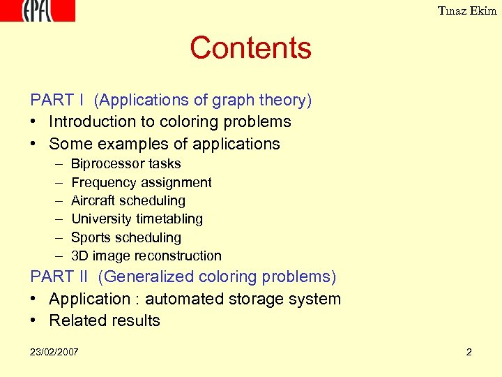 Tınaz Ekim Contents PART I (Applications of graph theory) • Introduction to coloring problems