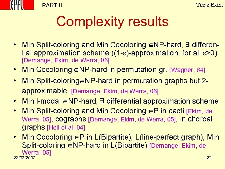 PART II Tınaz Ekim Complexity results • Min Split-coloring and Min Cocoloring NP-hard, differential