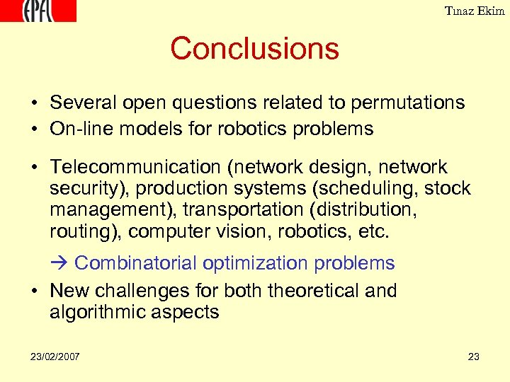 Tınaz Ekim Conclusions • Several open questions related to permutations • On-line models for