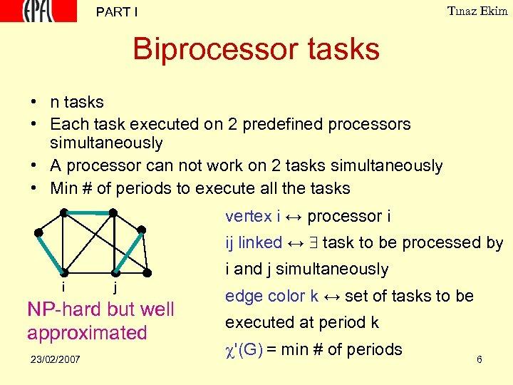 Tınaz Ekim PART I Biprocessor tasks • n tasks • Each task executed on
