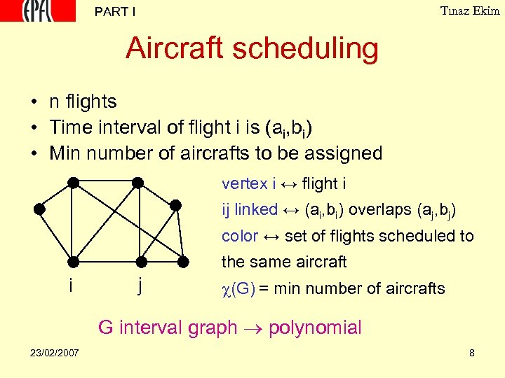Tınaz Ekim PART I Aircraft scheduling • n flights • Time interval of flight