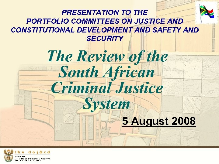PRESENTATION TO THE PORTFOLIO COMMITTEES ON JUSTICE AND CONSTITUTIONAL DEVELOPMENT AND SAFETY AND SECURITY
