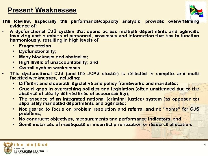Present Weaknesses The Review, especially the performance/capacity analysis, provides overwhelming evidence of: • A