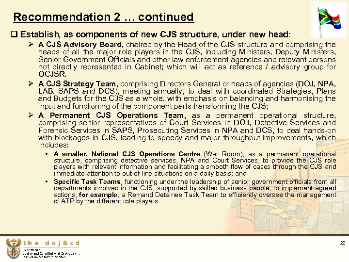 Recommendation 2 … continued q Establish, as components of new CJS structure, under new