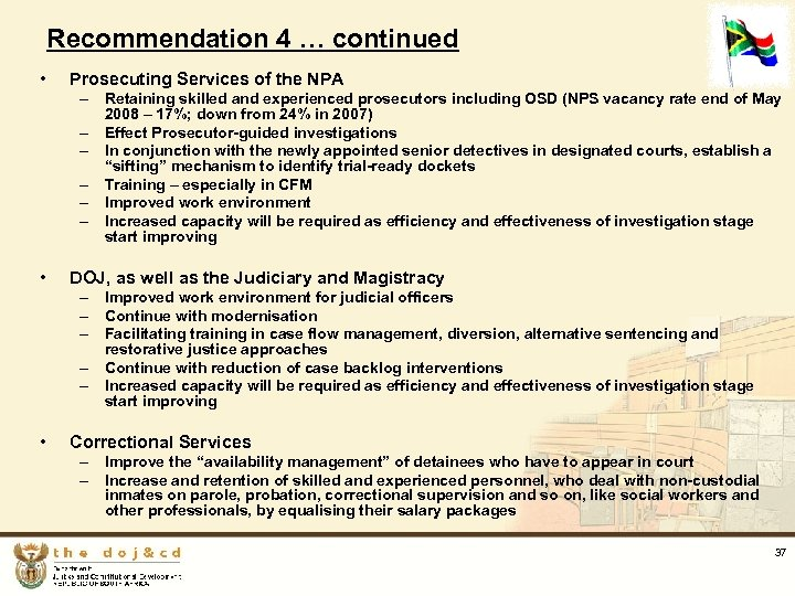 Recommendation 4 … continued • Prosecuting Services of the NPA – Retaining skilled and