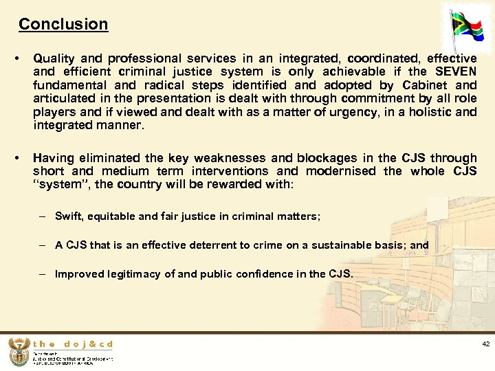 Conclusion • Quality and professional services in an integrated, coordinated, effective and efficient criminal
