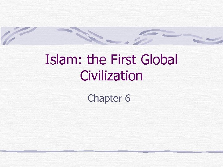 Islam: the First Global Civilization Chapter 6