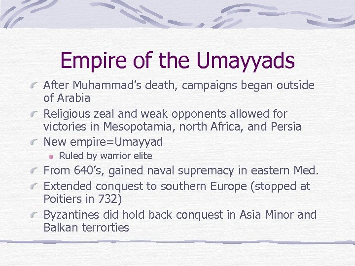 Empire of the Umayyads After Muhammad's death, campaigns began outside of Arabia Religious zeal
