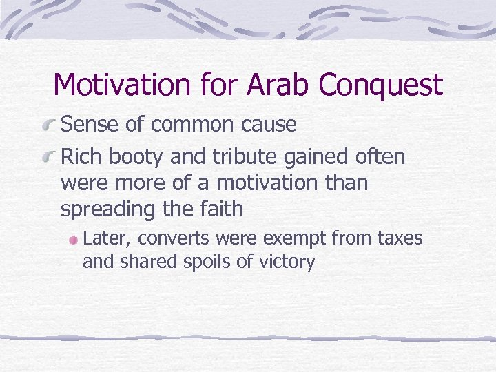 Motivation for Arab Conquest Sense of common cause Rich booty and tribute gained often