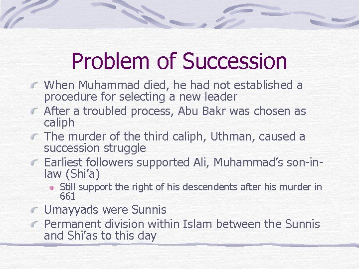 Problem of Succession When Muhammad died, he had not established a procedure for selecting