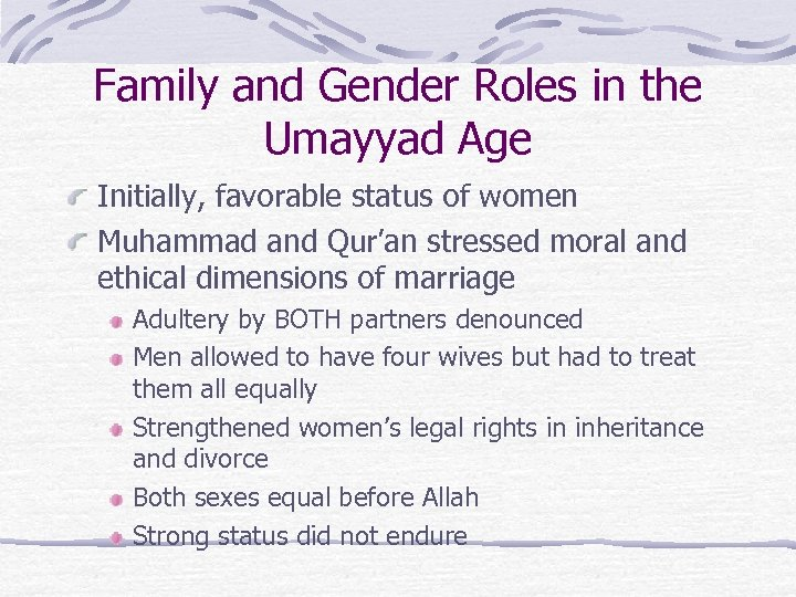 Family and Gender Roles in the Umayyad Age Initially, favorable status of women Muhammad