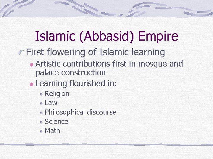 Islamic (Abbasid) Empire First flowering of Islamic learning Artistic contributions first in mosque and