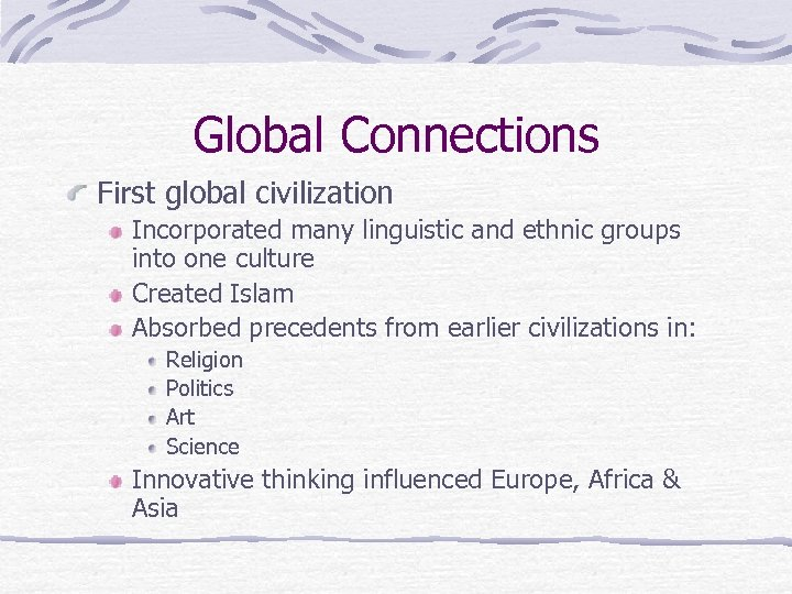 Global Connections First global civilization Incorporated many linguistic and ethnic groups into one culture
