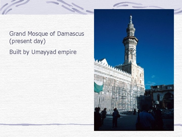 Grand Mosque of Damascus (present day) Built by Umayyad empire