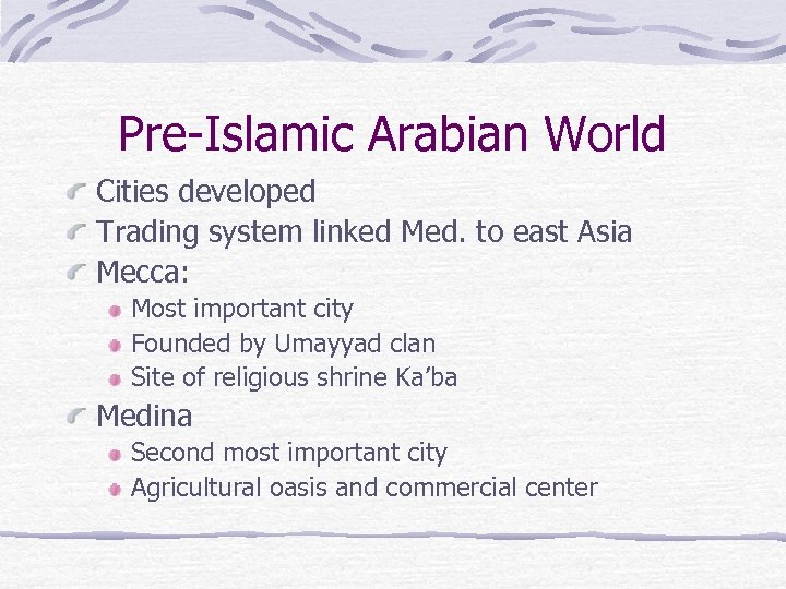 Pre-Islamic Arabian World Cities developed Trading system linked Med. to east Asia Mecca: Most