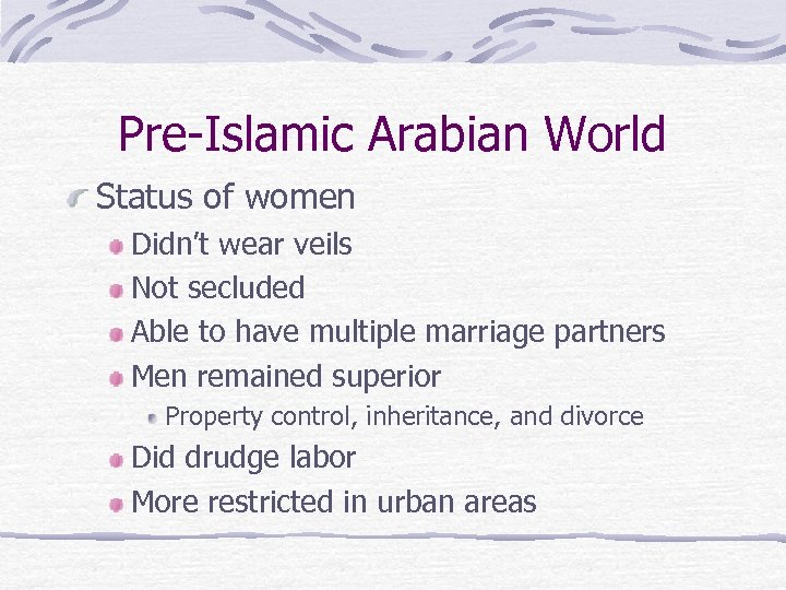 Pre-Islamic Arabian World Status of women Didn't wear veils Not secluded Able to have