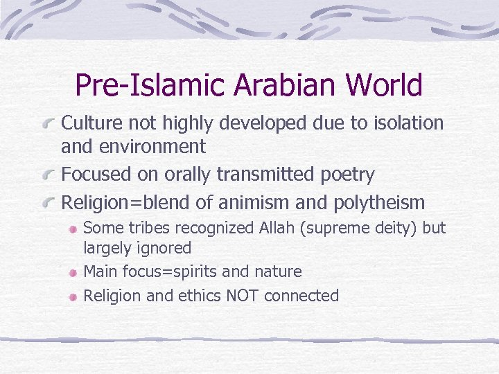 Pre-Islamic Arabian World Culture not highly developed due to isolation and environment Focused on