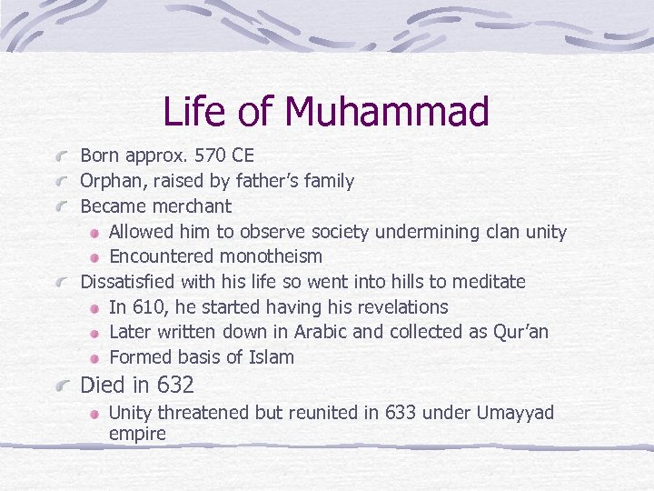Life of Muhammad Born approx. 570 CE Orphan, raised by father's family Became merchant