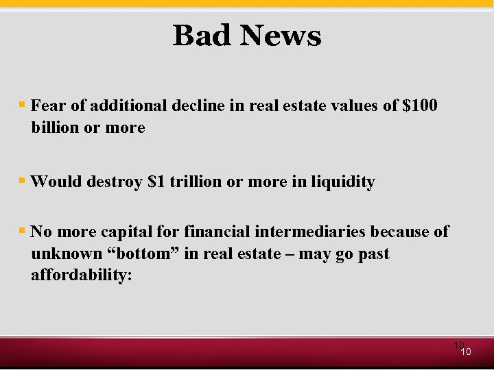 Bad News § Fear of additional decline in real estate values of $100 billion