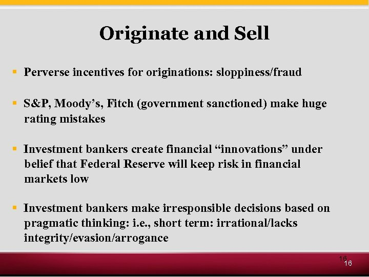 Originate and Sell § Perverse incentives for originations: sloppiness/fraud § S&P, Moody's, Fitch (government