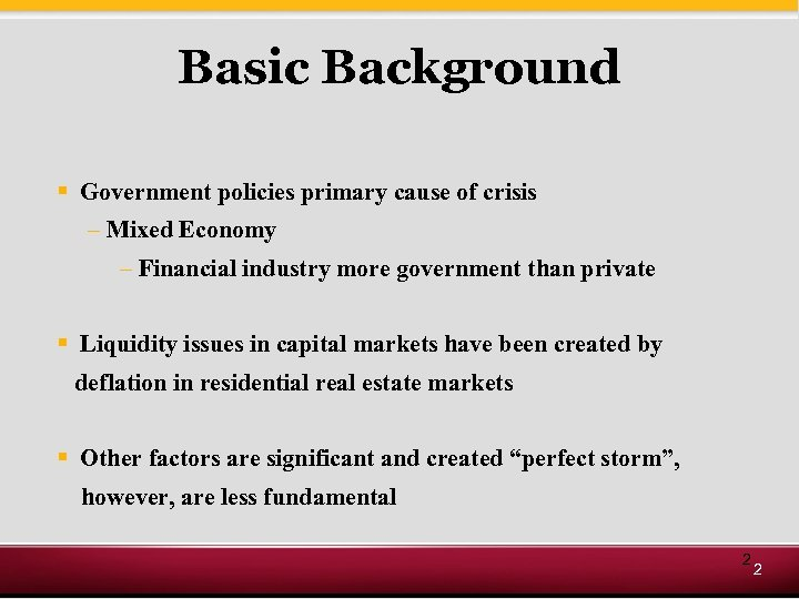 Basic Background § Government policies primary cause of crisis – Mixed Economy – Financial