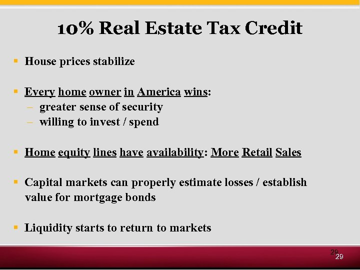 10% Real Estate Tax Credit § House prices stabilize § Every home owner in