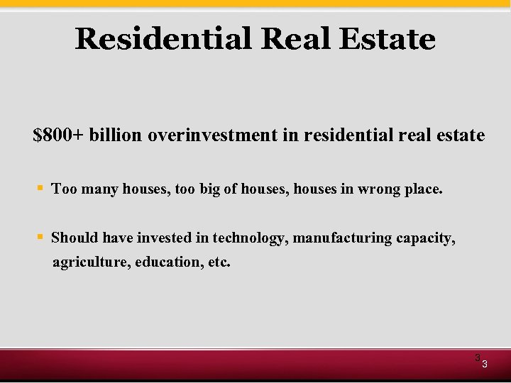 Residential Real Estate $800+ billion overinvestment in residential real estate § Too many houses,