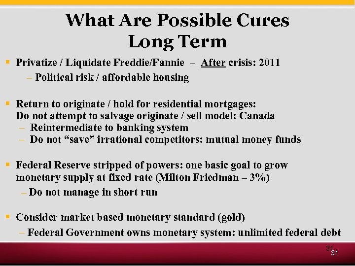 What Are Possible Cures Long Term § Privatize / Liquidate Freddie/Fannie – After crisis: