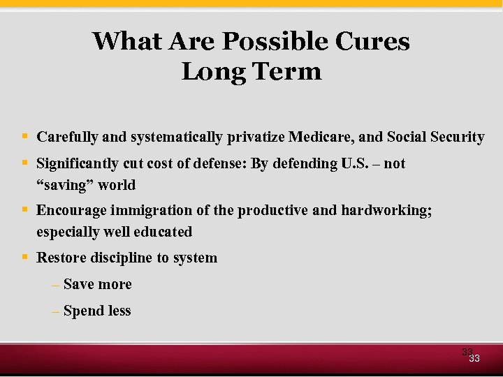 What Are Possible Cures Long Term § Carefully and systematically privatize Medicare, and Social