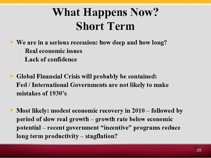 What Happens Now? Short Term § We are in a serious recession: how deep
