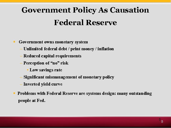 Government Policy As Causation Federal Reserve § Government owns monetary system – Unlimited federal