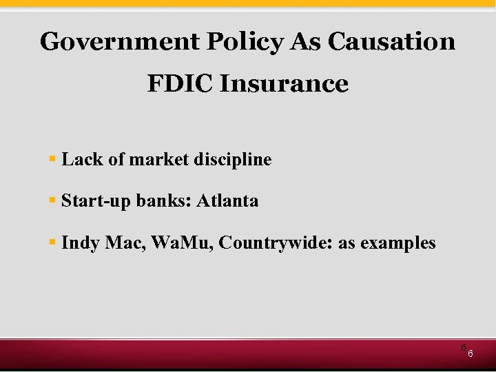 Government Policy As Causation FDIC Insurance § Lack of market discipline § Start-up banks: