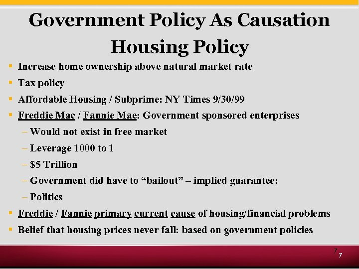 Government Policy As Causation Housing Policy § Increase home ownership above natural market rate