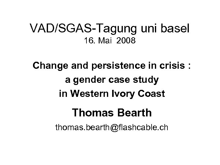 VAD/SGAS-Tagung uni basel 16. Mai 2008 Change and persistence in crisis : a gender