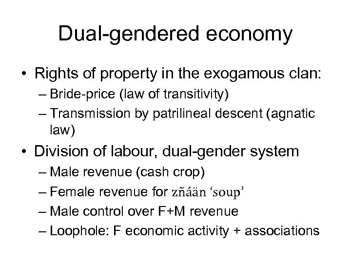 Dual-gendered economy • Rights of property in the exogamous clan: – Bride-price (law of
