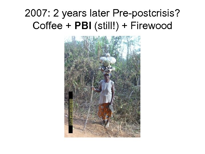 2007: 2 years later Pre-postcrisis? Coffee + PBI (still!) + Firewood