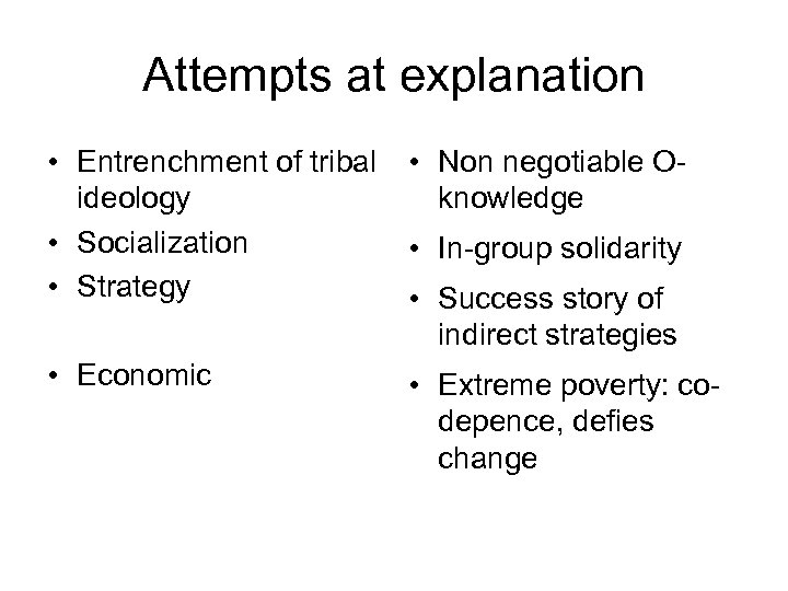 Attempts at explanation • Entrenchment of tribal • Non negotiable Oideology knowledge • Socialization