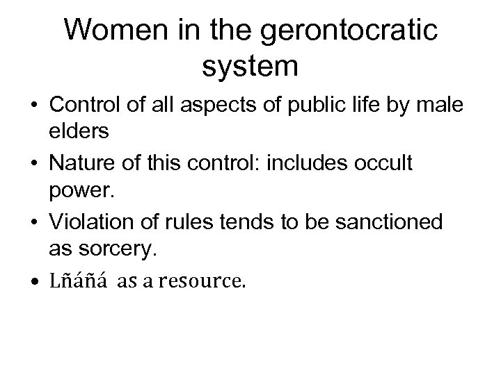 Women in the gerontocratic system • Control of all aspects of public life by