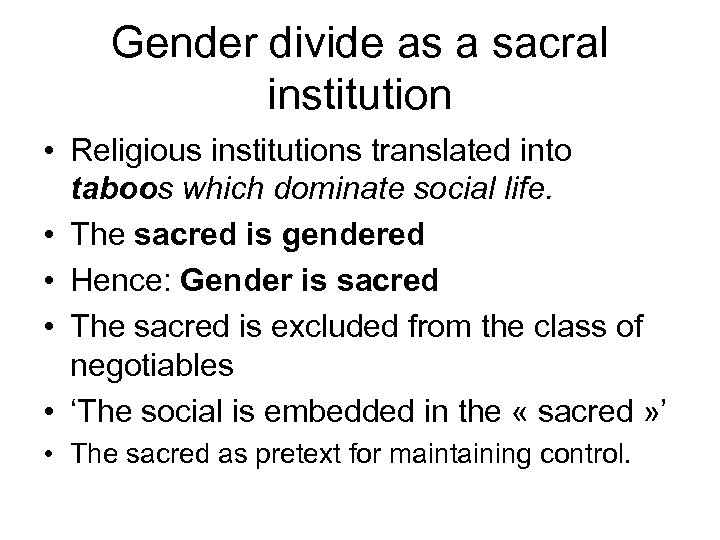 Gender divide as a sacral institution • Religious institutions translated into taboos which dominate