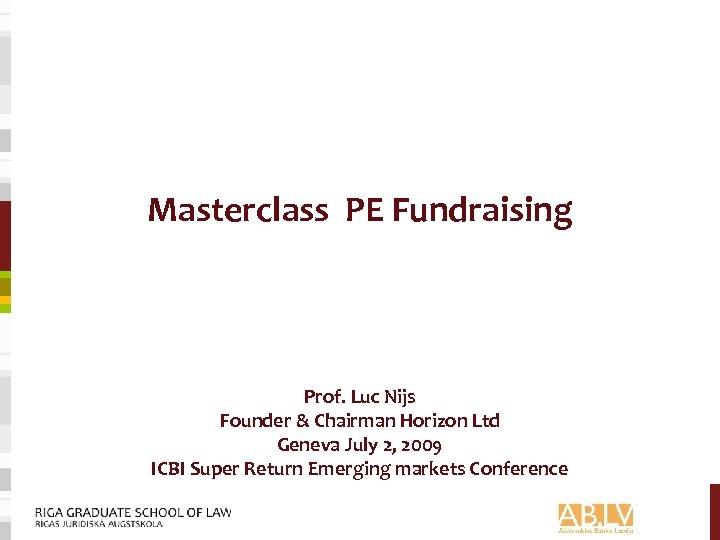 Masterclass PE Fundraising Prof. Luc Nijs Founder & Chairman Horizon Ltd Geneva July 2,