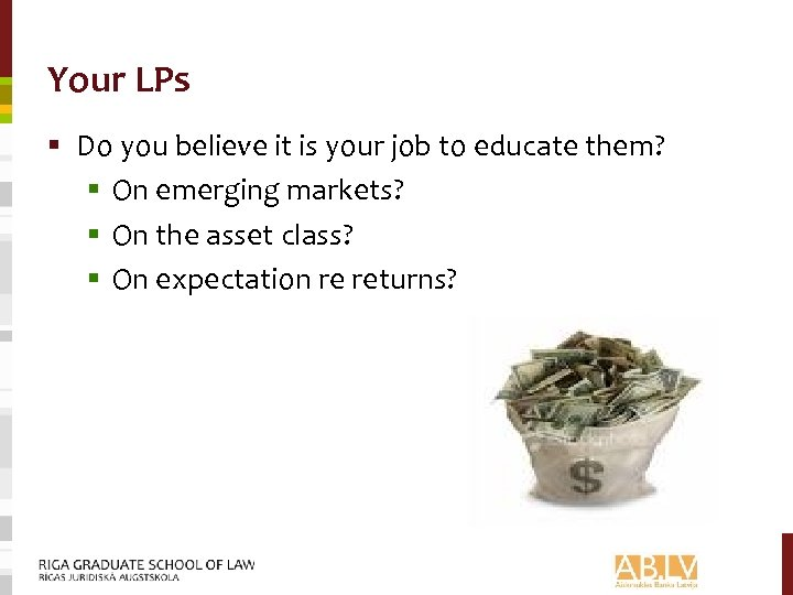 Your LPs § Do you believe it is your job to educate them? §