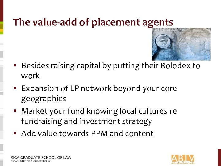 The value-add of placement agents § Besides raising capital by putting their Rolodex to