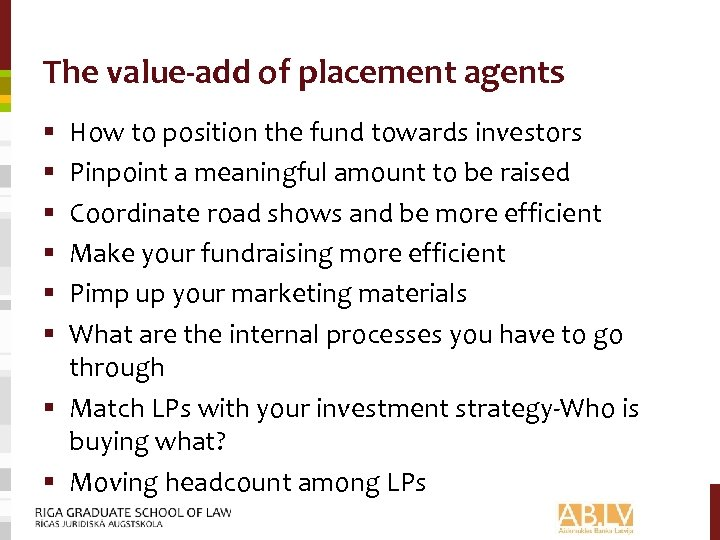 The value-add of placement agents How to position the fund towards investors Pinpoint a