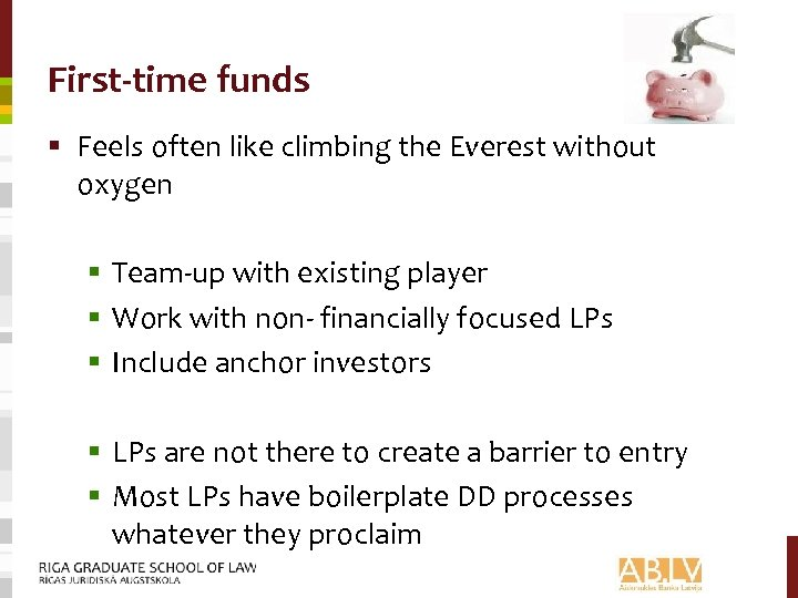 First-time funds § Feels often like climbing the Everest without oxygen § Team-up with