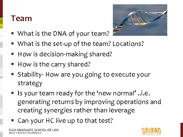 Team What is the DNA of your team? What is the set-up of the