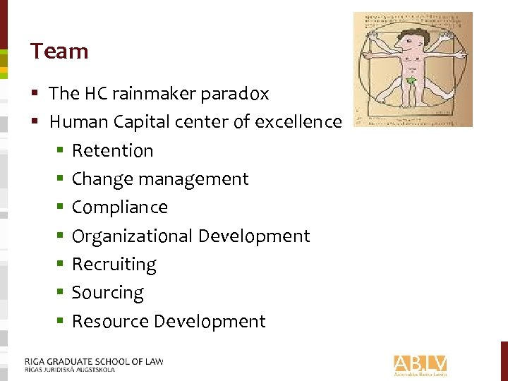 Team § The HC rainmaker paradox § Human Capital center of excellence § Retention