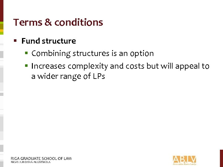 Terms & conditions § Fund structure § Combining structures is an option § Increases