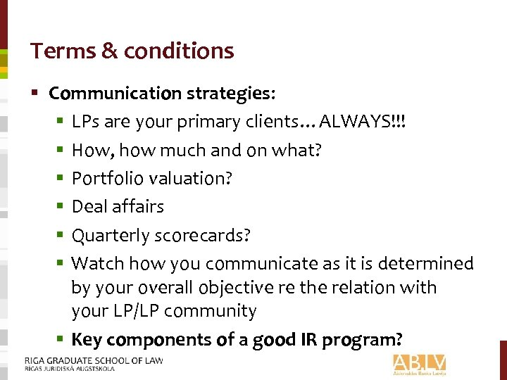 Terms & conditions § Communication strategies: § LPs are your primary clients…ALWAYS!!! § How,