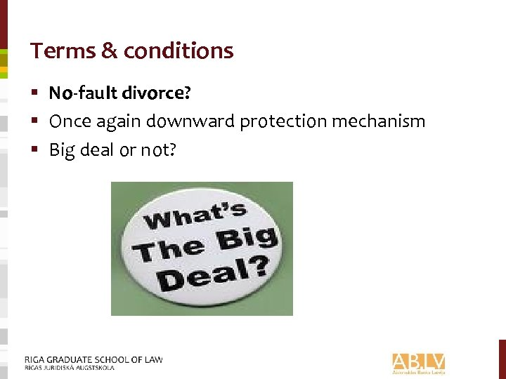 Terms & conditions § No-fault divorce? § Once again downward protection mechanism § Big